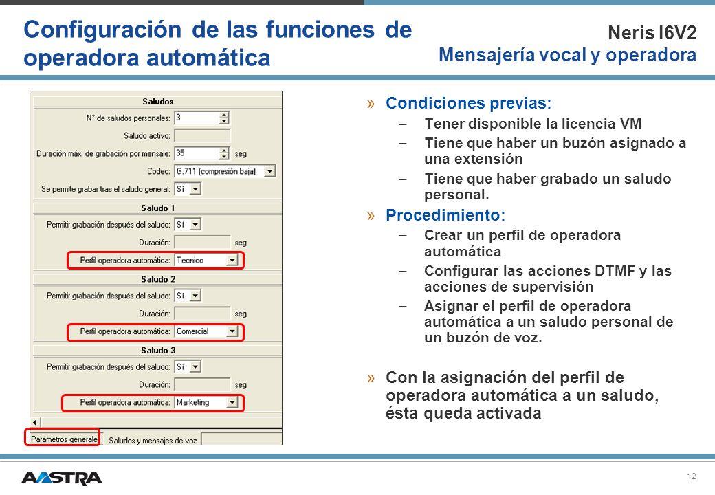 Neris I6V2 Mensajería vocal y operadora 12 Configuración de las funciones de operadora automática »Condiciones previas: –Tener disponible la licencia