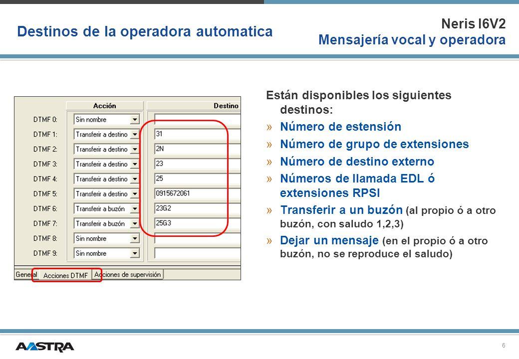 Neris I6V2 Mensajería vocal y operadora 6 Destinos de la operadora automatica Están disponibles los siguientes destinos: »Número de estensión »Número