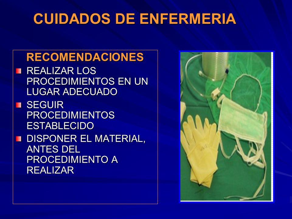CUIDADOS DE ENFERMERIA RECOMENDACIONES REALIZAR LOS PROCEDIMIENTOS EN UN LUGAR ADECUADO SEGUIR PROCEDIMIENTOS ESTABLECIDO DISPONER EL MATERIAL, ANTES