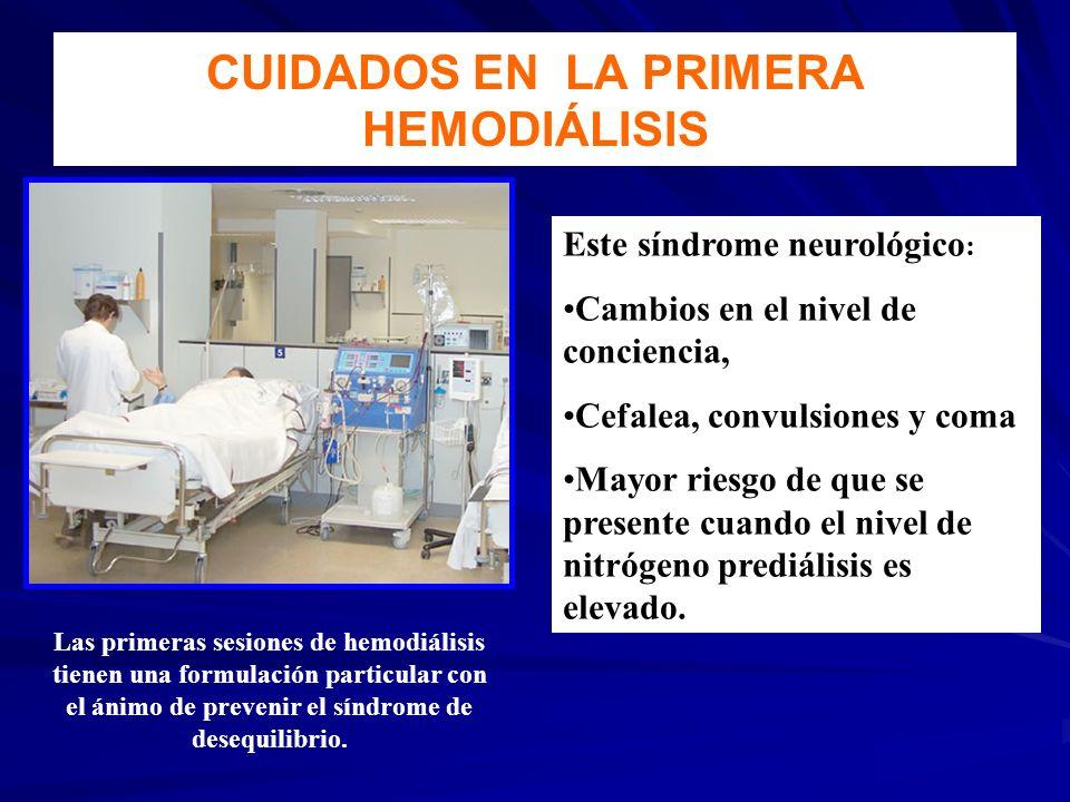 CUIDADOS EN LA PRIMERA HEMODIÁLISIS Las primeras sesiones de hemodiálisis tienen una formulación particular con el ánimo de prevenir el síndrome de de