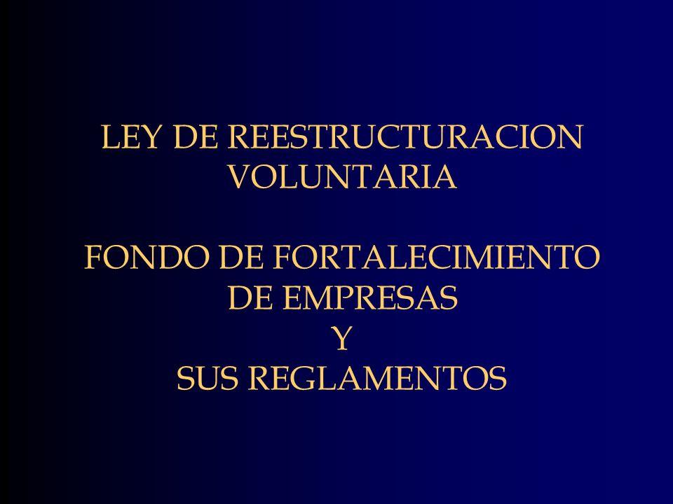 LEY DE REESTRUCTURACION VOLUNTARIA FONDO DE FORTALECIMIENTO DE EMPRESAS Y SUS REGLAMENTOS