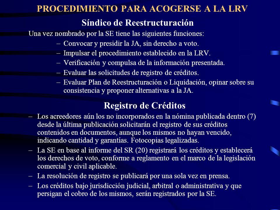 PROCEDIMIENTO PARA ACOGERSE A LA LRV Síndico de Reestructuración Una vez nombrado por la SE tiene las siguientes funciones: –Convocar y presidir la JA