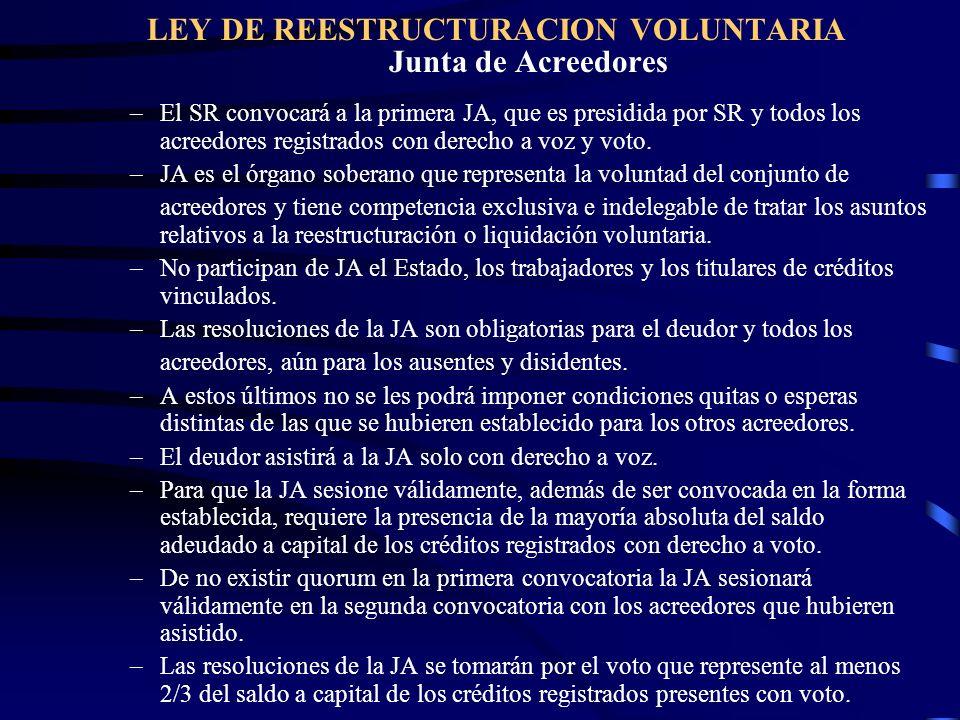 LEY DE REESTRUCTURACION VOLUNTARIA Junta de Acreedores –El SR convocará a la primera JA, que es presidida por SR y todos los acreedores registrados co