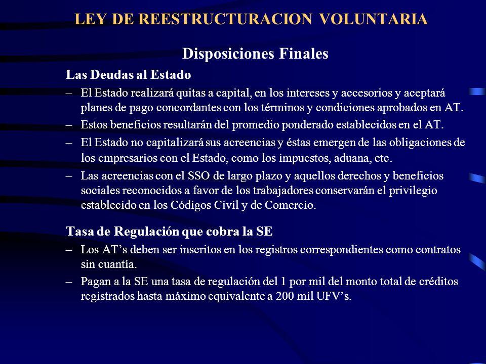 LEY DE REESTRUCTURACION VOLUNTARIA Disposiciones Finales Las Deudas al Estado –El Estado realizará quitas a capital, en los intereses y accesorios y a