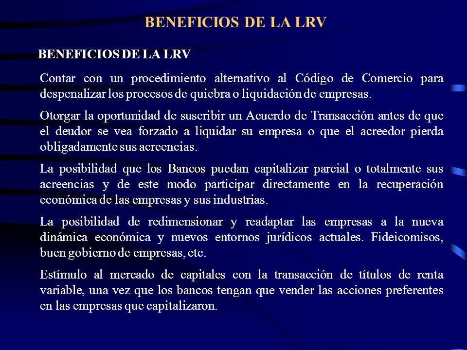 BENEFICIOS DE LA LRV Contar con un procedimiento alternativo al Código de Comercio para despenalizar los procesos de quiebra o liquidación de empresas
