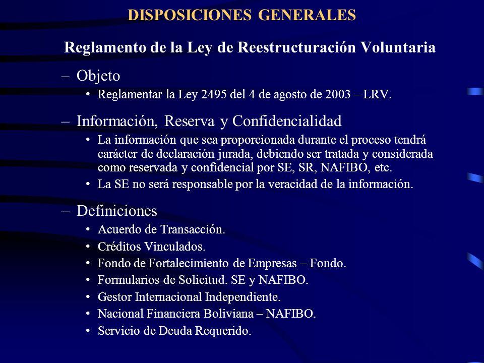 DISPOSICIONES GENERALES Reglamento de la Ley de Reestructuración Voluntaria –Objeto Reglamentar la Ley 2495 del 4 de agosto de 2003 – LRV. –Informació