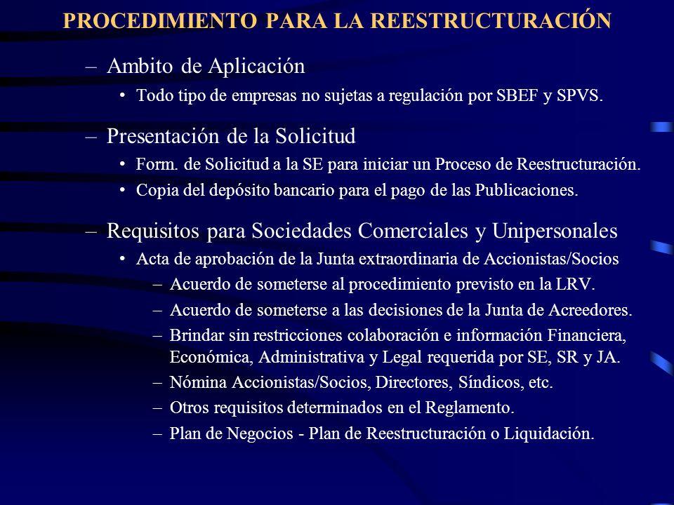 PROCEDIMIENTO PARA LA REESTRUCTURACIÓN –Ambito de Aplicación Todo tipo de empresas no sujetas a regulación por SBEF y SPVS. –Presentación de la Solici