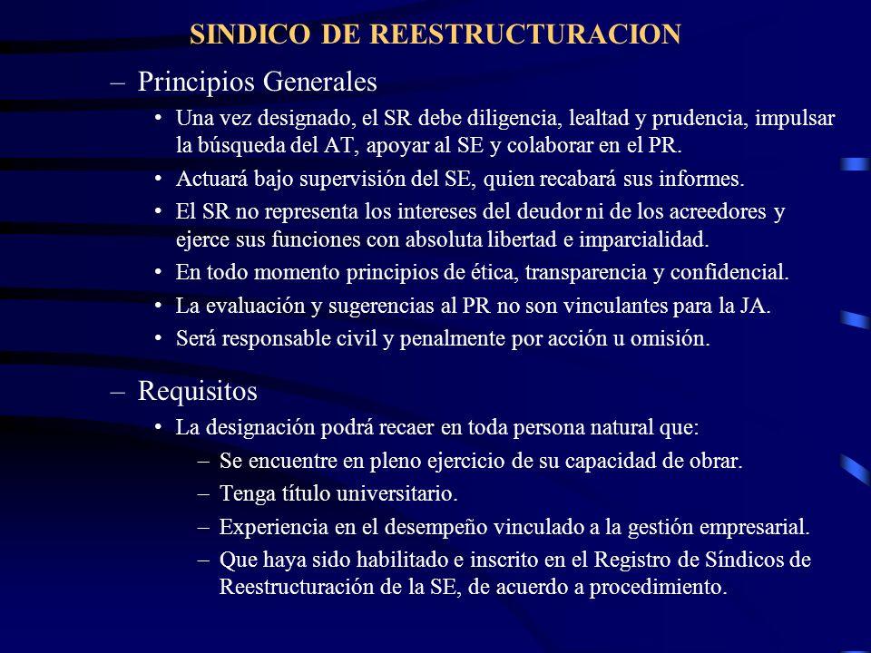 SINDICO DE REESTRUCTURACION –Principios Generales Una vez designado, el SR debe diligencia, lealtad y prudencia, impulsar la búsqueda del AT, apoyar a