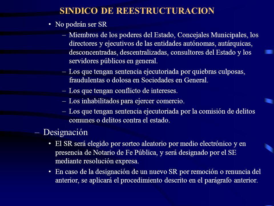 SINDICO DE REESTRUCTURACION No podrán ser SR –Miembros de los poderes del Estado, Concejales Municipales, los directores y ejecutivos de las entidades