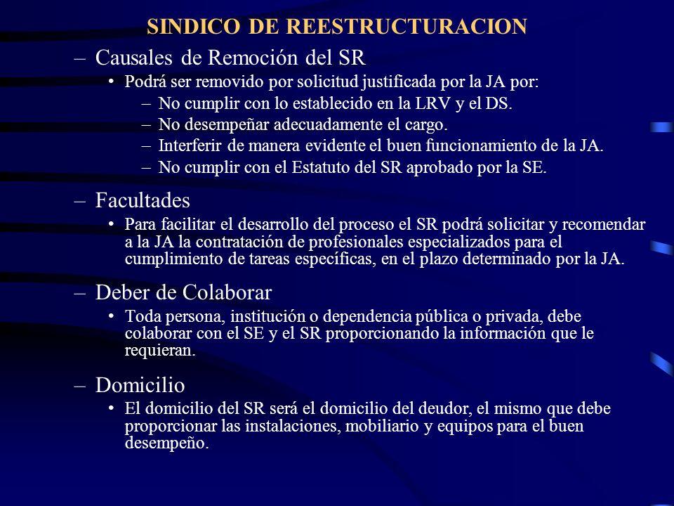 SINDICO DE REESTRUCTURACION –Causales de Remoción del SR Podrá ser removido por solicitud justificada por la JA por: –No cumplir con lo establecido en