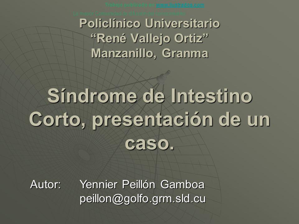 Policlínico Universitario René Vallejo Ortiz Manzanillo, Granma Síndrome de Intestino Corto, presentación de un caso. Autor: Yennier Peillón Gamboa pe