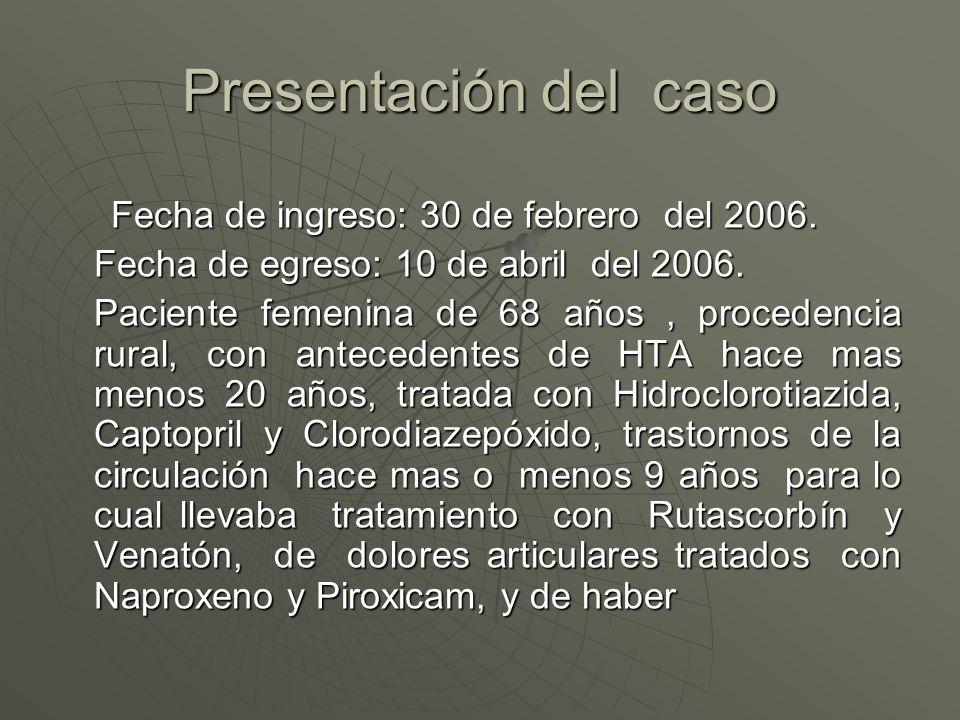 Presentación del caso Fecha de ingreso: 30 de febrero del 2006. Fecha de ingreso: 30 de febrero del 2006. Fecha de egreso: 10 de abril del 2006. Pacie