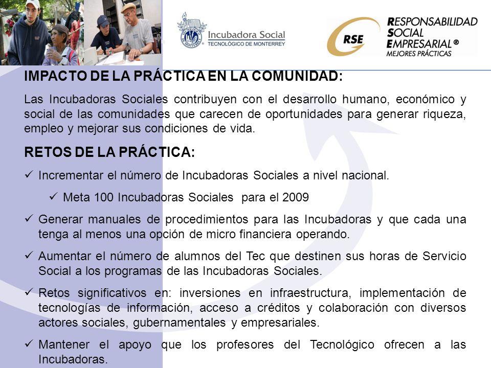 IMPACTO DE LA PRÁCTICA EN LA COMUNIDAD: Las Incubadoras Sociales contribuyen con el desarrollo humano, económico y social de las comunidades que carec