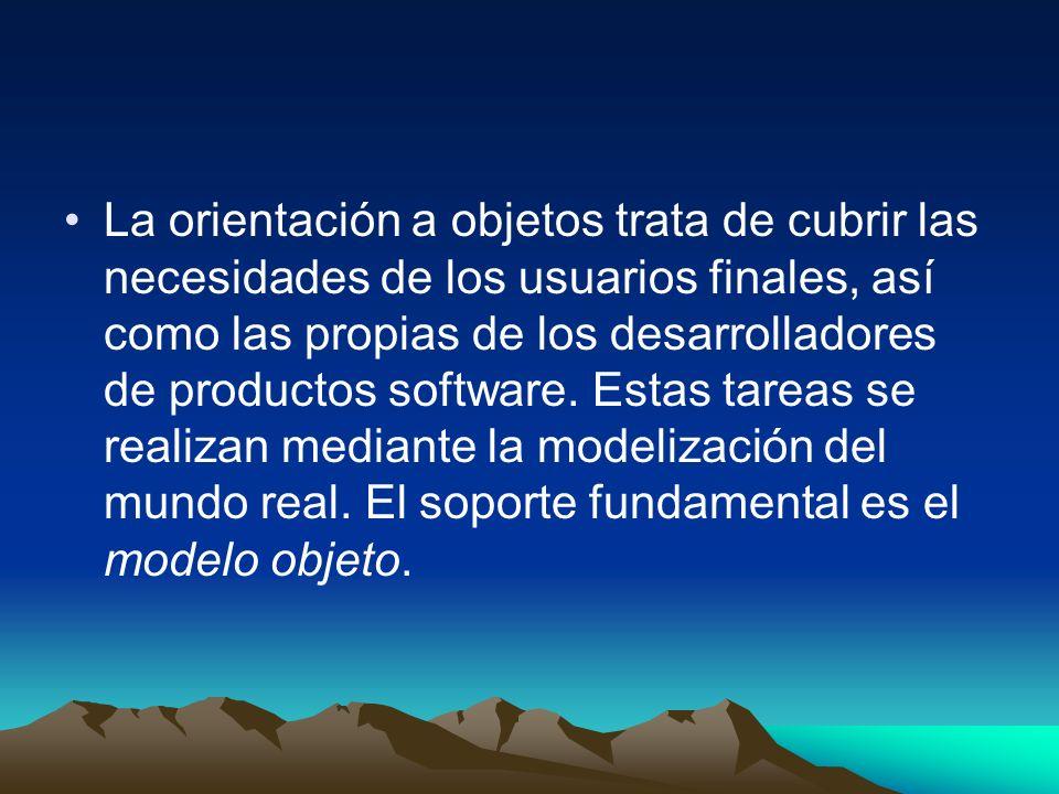 La orientación a objetos trata de cubrir las necesidades de los usuarios finales, así como las propias de los desarrolladores de productos software. E