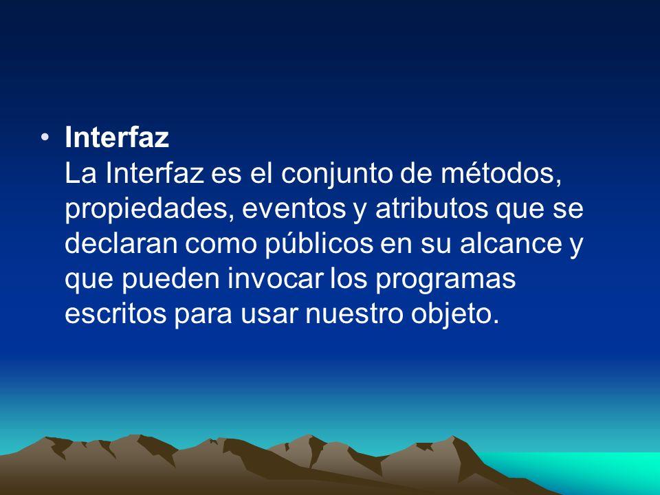 Interfaz La Interfaz es el conjunto de métodos, propiedades, eventos y atributos que se declaran como públicos en su alcance y que pueden invocar los