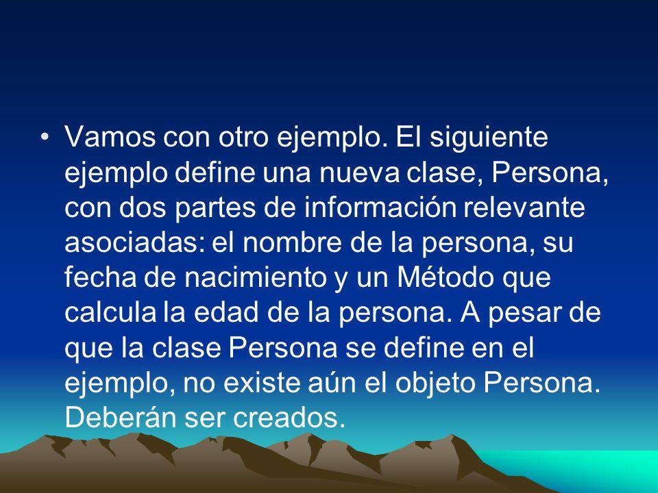 Vamos con otro ejemplo. El siguiente ejemplo define una nueva clase, Persona, con dos partes de información relevante asociadas: el nombre de la perso