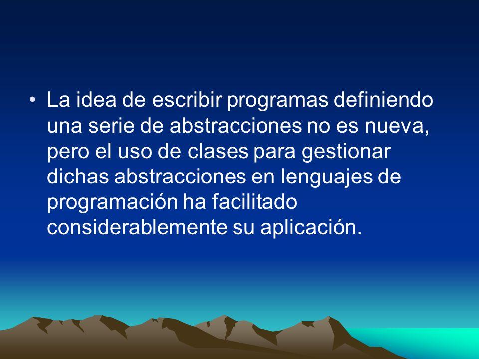 La idea de escribir programas definiendo una serie de abstracciones no es nueva, pero el uso de clases para gestionar dichas abstracciones en lenguaje