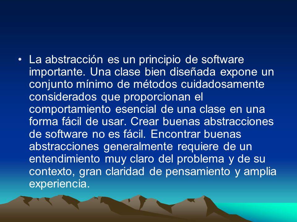 La abstracción es un principio de software importante. Una clase bien diseñada expone un conjunto mínimo de métodos cuidadosamente considerados que pr