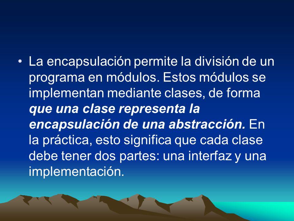 La encapsulación permite la división de un programa en módulos. Estos módulos se implementan mediante clases, de forma que una clase representa la enc