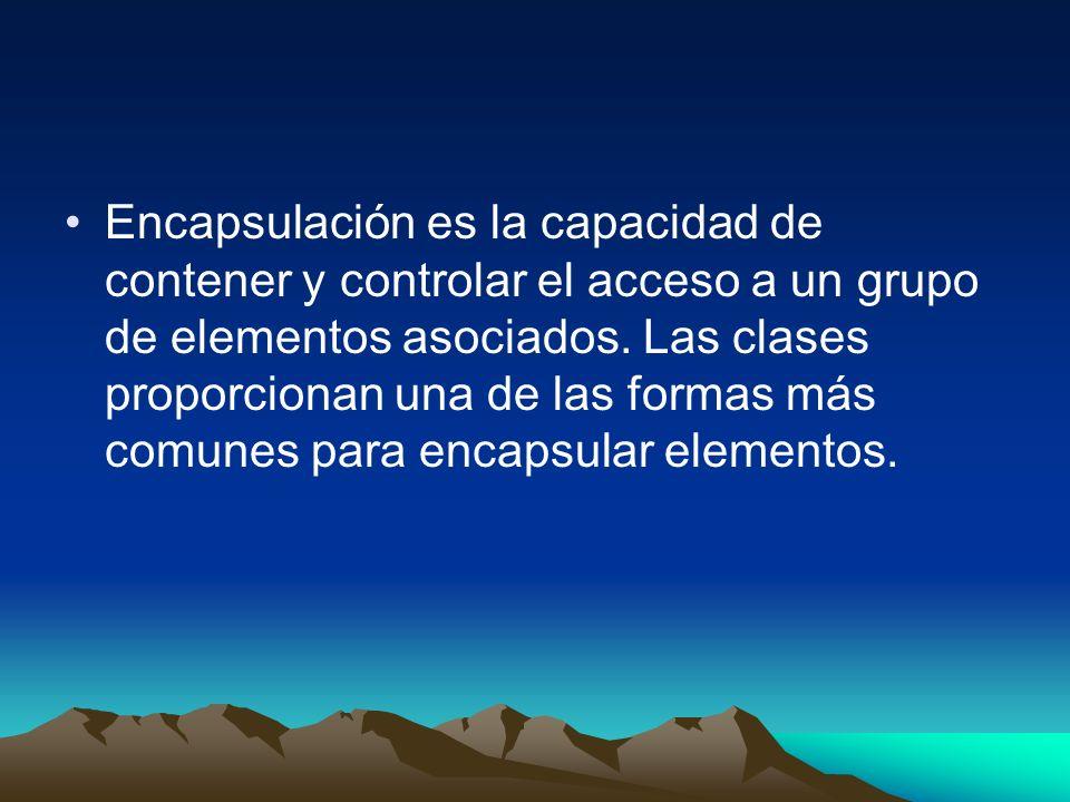 Encapsulación es la capacidad de contener y controlar el acceso a un grupo de elementos asociados. Las clases proporcionan una de las formas más comun