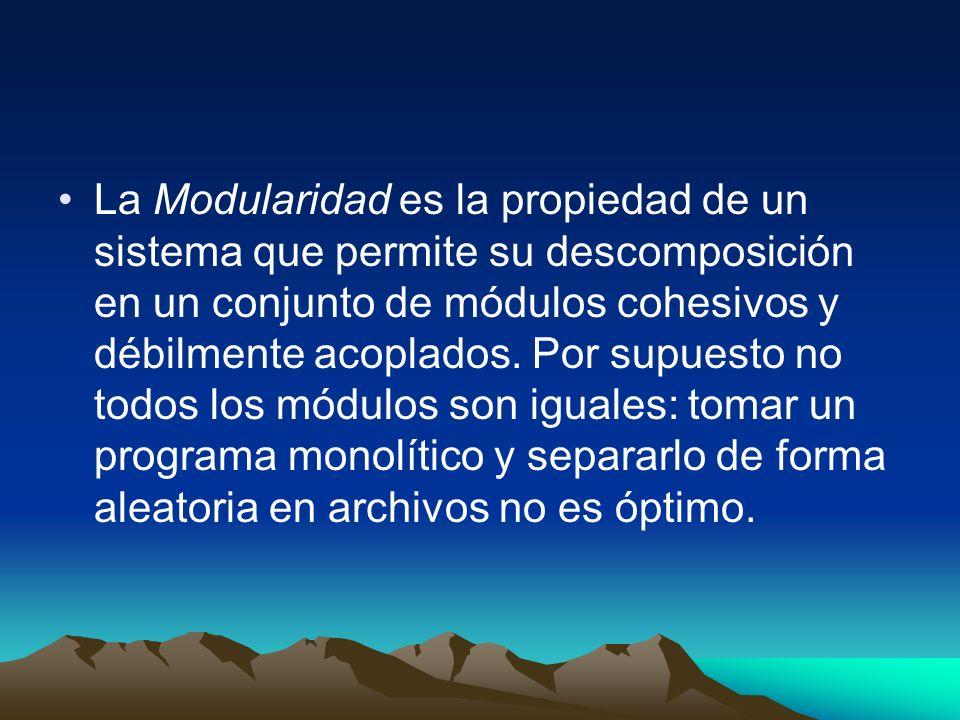 La Modularidad es la propiedad de un sistema que permite su descomposición en un conjunto de módulos cohesivos y débilmente acoplados. Por supuesto no