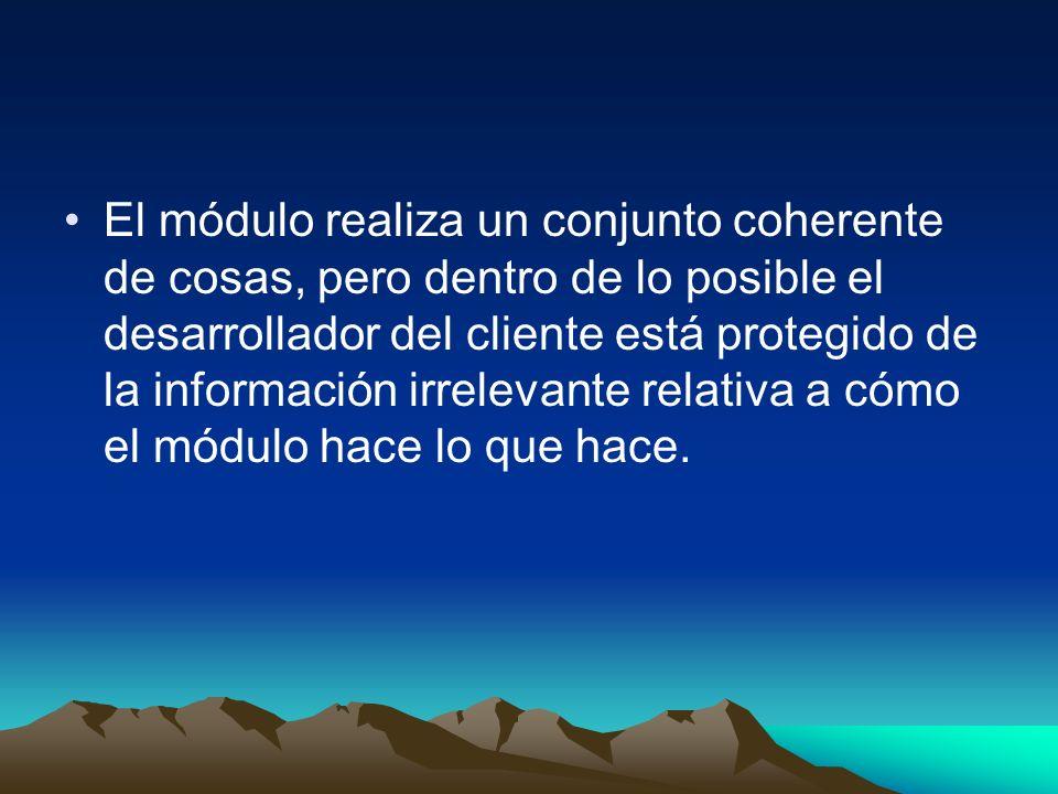 El módulo realiza un conjunto coherente de cosas, pero dentro de lo posible el desarrollador del cliente está protegido de la información irrelevante