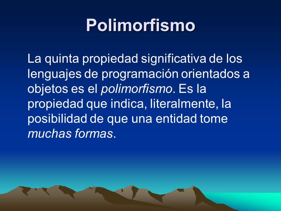 Polimorfismo La quinta propiedad significativa de los lenguajes de programación orientados a objetos es el polimorfismo. Es la propiedad que indica, l