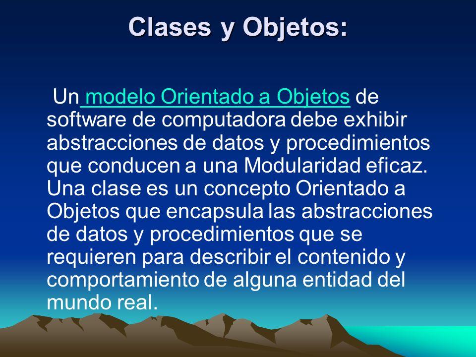 Clases y Objetos: Un modelo Orientado a Objetos de software de computadora debe exhibir abstracciones de datos y procedimientos que conducen a una Mod