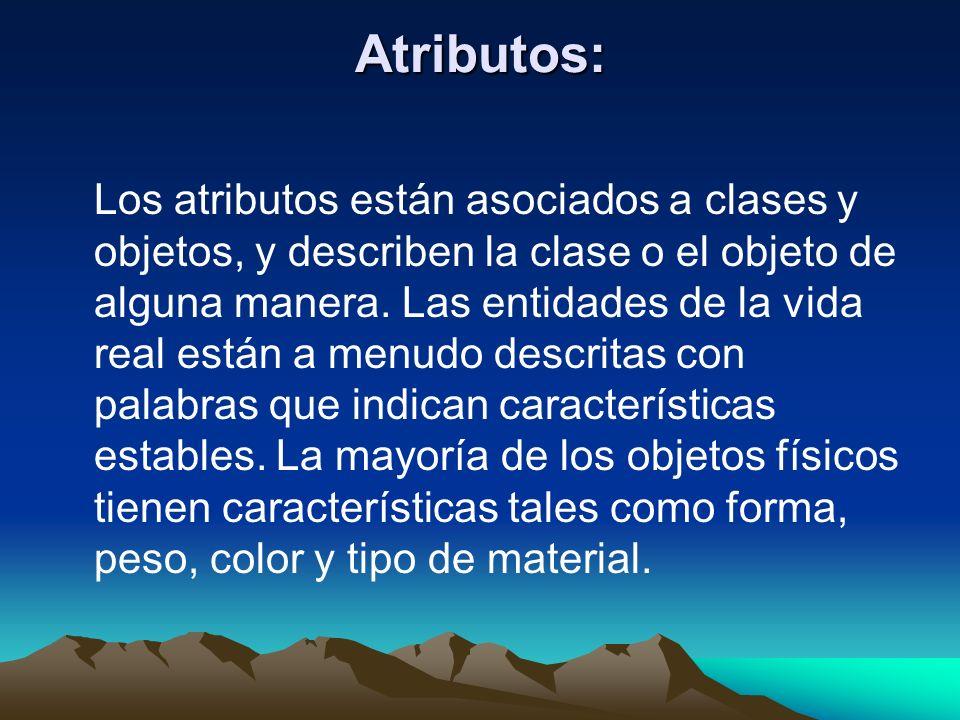 Atributos: Los atributos están asociados a clases y objetos, y describen la clase o el objeto de alguna manera. Las entidades de la vida real están a