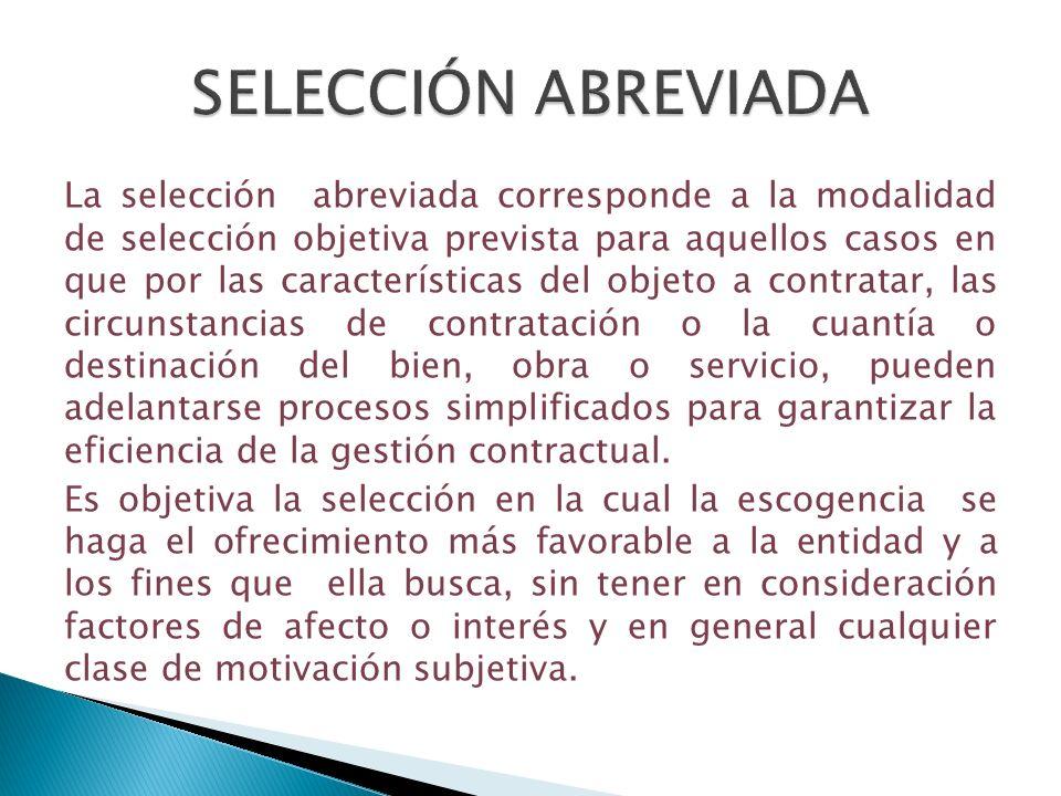 La selección abreviada corresponde a la modalidad de selección objetiva prevista para aquellos casos en que por las características del objeto a contr