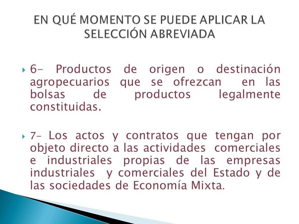 6- Productos de origen o destinación agropecuarios que se ofrezcan en las bolsas de productos legalmente constituidas. 7- Los actos y contratos que te
