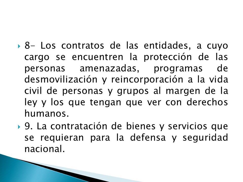 8- Los contratos de las entidades, a cuyo cargo se encuentren la protección de las personas amenazadas, programas de desmovilización y reincorporación