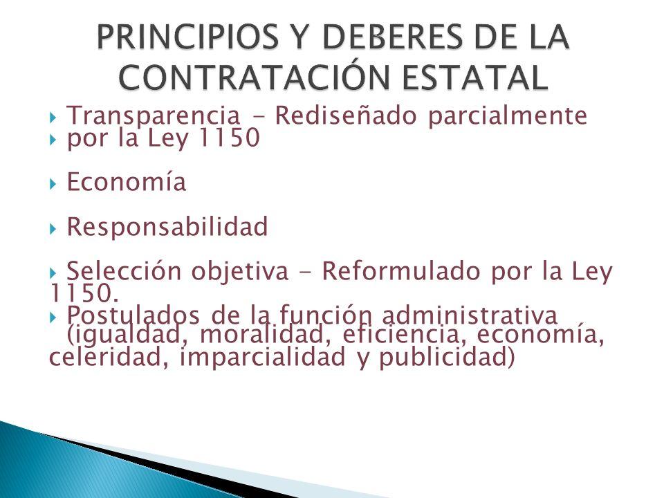 Transparencia - Rediseñado parcialmente por la Ley 1150 Economía Responsabilidad Selección objetiva - Reformulado por la Ley 1150. Postulados de la fu