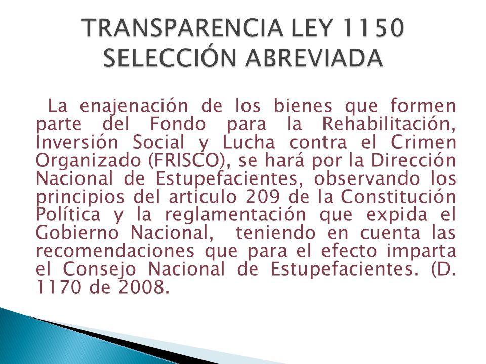 La enajenación de los bienes que formen parte del Fondo para la Rehabilitación, Inversión Social y Lucha contra el Crimen Organizado (FRISCO), se hará