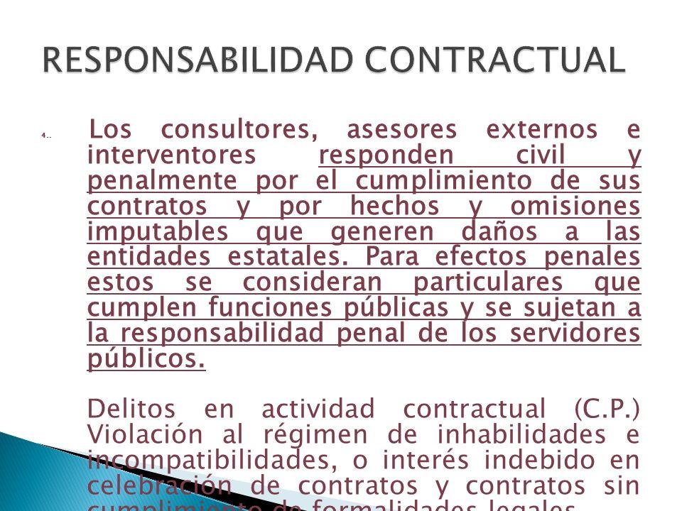4.. Los consultores, asesores externos e interventores responden civil y penalmente por el cumplimiento de sus contratos y por hechos y omisiones impu