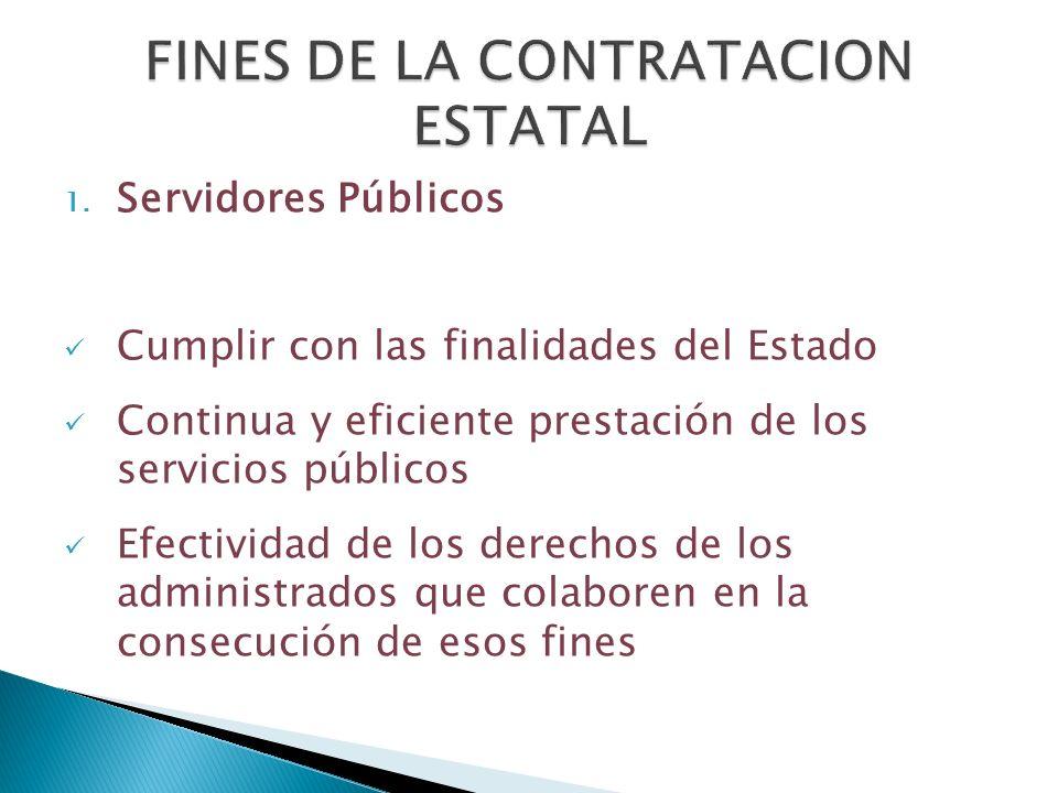1. Servidores Públicos Cumplir con las finalidades del Estado Continua y eficiente prestación de los servicios públicos Efectividad de los derechos de
