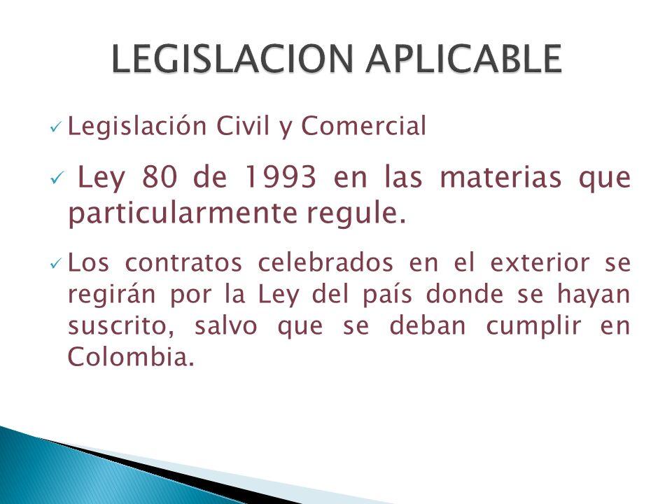 Legislación Civil y Comercial Ley 80 de 1993 en las materias que particularmente regule. Los contratos celebrados en el exterior se regirán por la Ley