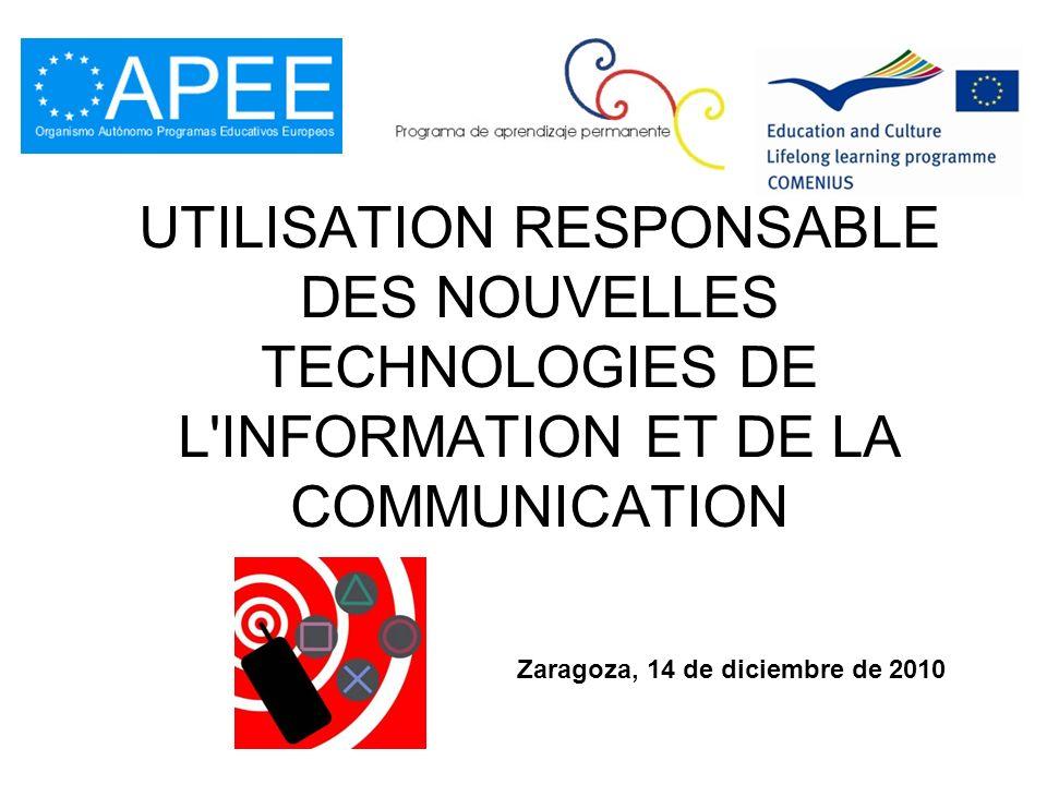 UTILISATION RESPONSABLE DES NOUVELLES TECHNOLOGIES DE L INFORMATION ET DE LA COMMUNICATION Zaragoza, 14 de diciembre de 2010