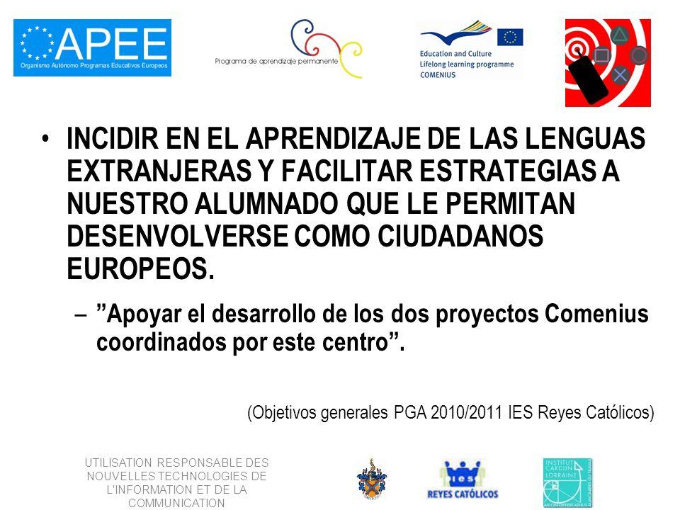 UTILISATION RESPONSABLE DES NOUVELLES TECHNOLOGIES DE L INFORMATION ET DE LA COMMUNICATION INCIDIR EN EL APRENDIZAJE DE LAS LENGUAS EXTRANJERAS Y FACILITAR ESTRATEGIAS A NUESTRO ALUMNADO QUE LE PERMITAN DESENVOLVERSE COMO CIUDADANOS EUROPEOS.