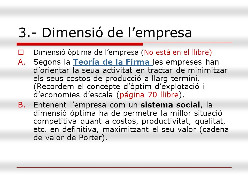 3.- Dimensió de lempresa Dimensió òptima de lempresa (No està en el llibre) A.Segons la Teoría de la Firma les empreses han dorientar la seua activita
