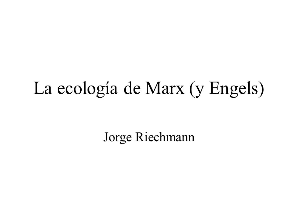 La ecología de Marx (y Engels) Jorge Riechmann
