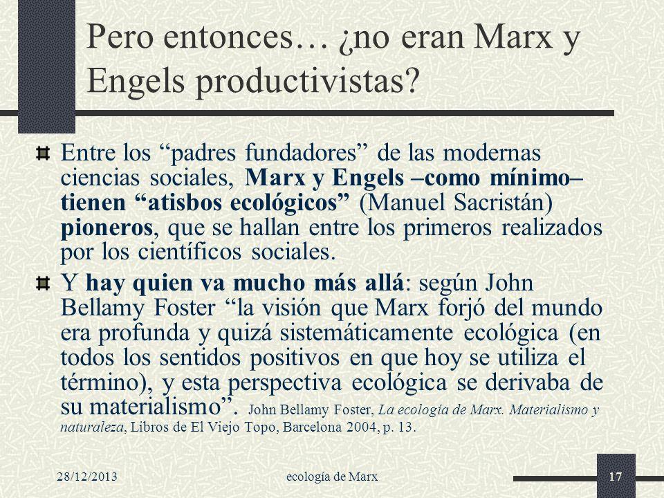 28/12/2013ecología de Marx17 Pero entonces… ¿no eran Marx y Engels productivistas? Entre los padres fundadores de las modernas ciencias sociales, Marx