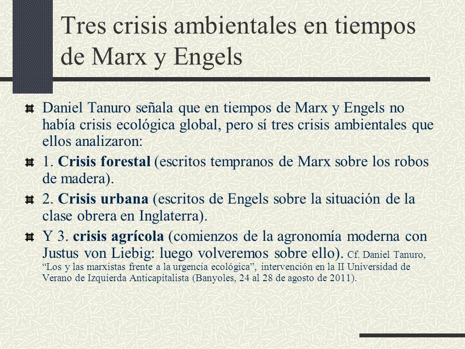 Tres crisis ambientales en tiempos de Marx y Engels Daniel Tanuro señala que en tiempos de Marx y Engels no había crisis ecológica global, pero sí tre