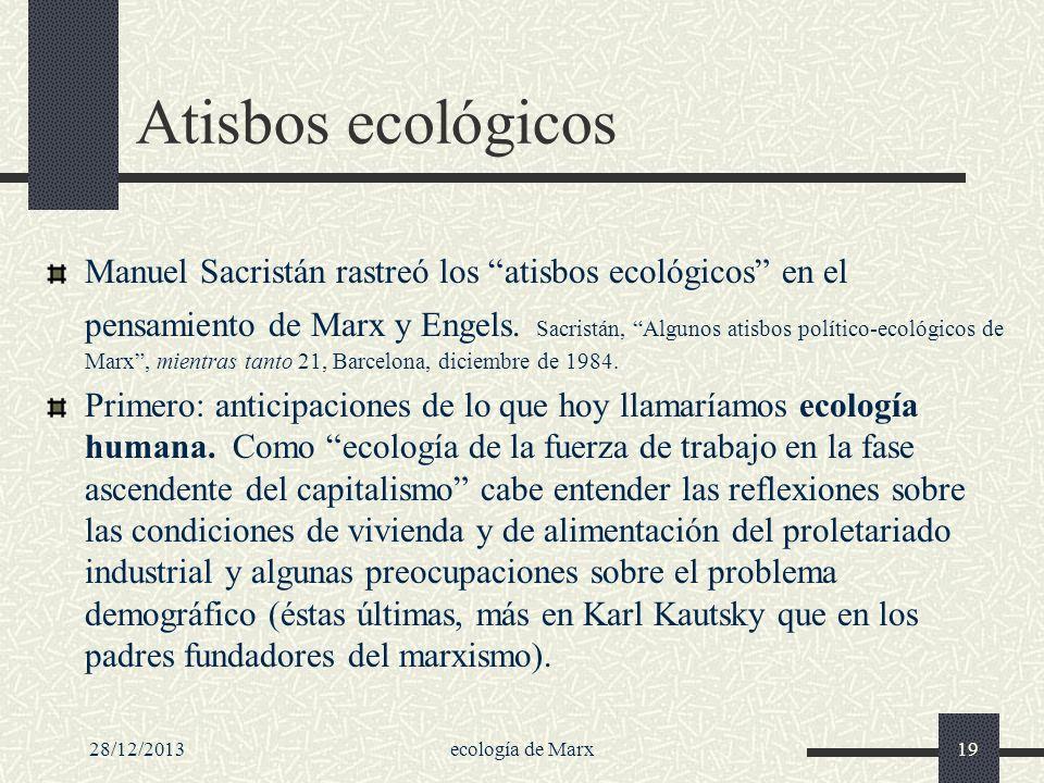 28/12/2013ecología de Marx19 Atisbos ecológicos Manuel Sacristán rastreó los atisbos ecológicos en el pensamiento de Marx y Engels. Sacristán, Algunos