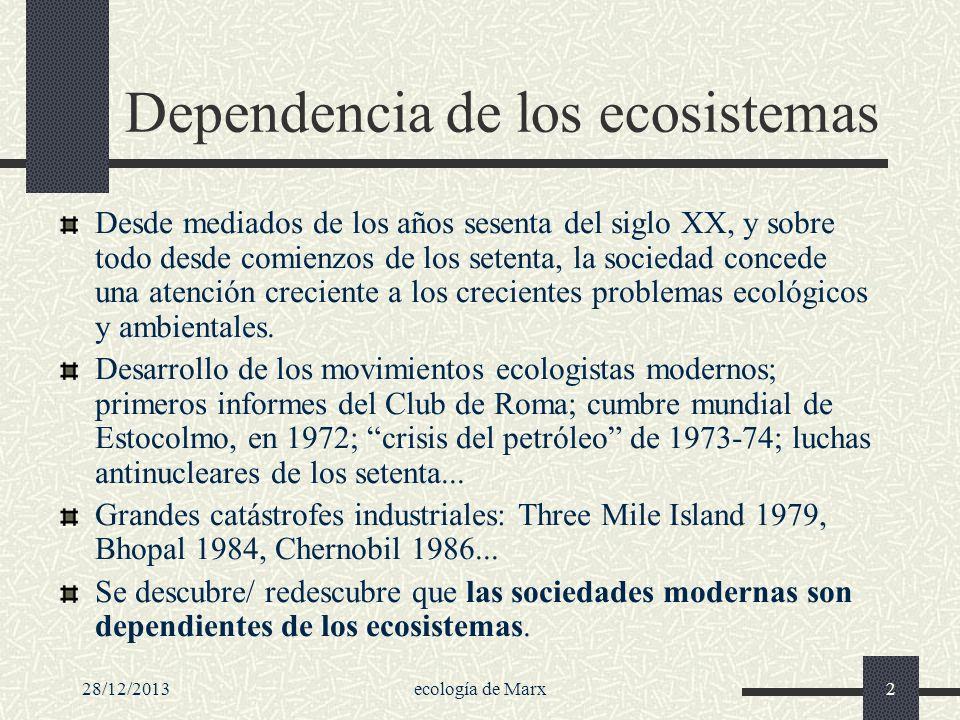 28/12/2013ecología de Marx2 Dependencia de los ecosistemas Desde mediados de los años sesenta del siglo XX, y sobre todo desde comienzos de los setent
