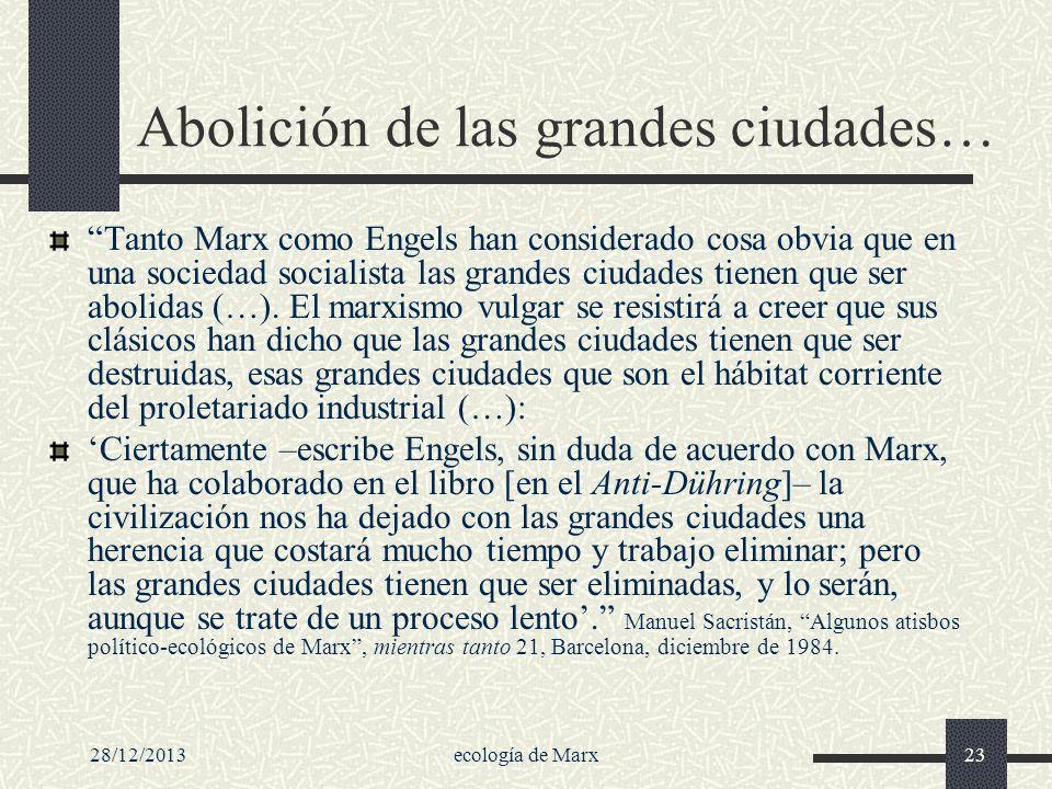 28/12/2013ecología de Marx23 Abolición de las grandes ciudades… Tanto Marx como Engels han considerado cosa obvia que en una sociedad socialista las g