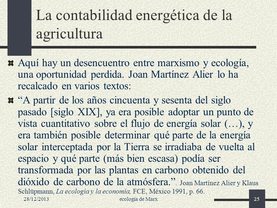 28/12/2013ecología de Marx25 La contabilidad energética de la agricultura Aquí hay un desencuentro entre marxismo y ecología, una oportunidad perdida.