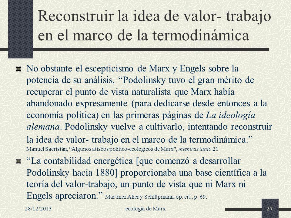 28/12/2013ecología de Marx27 Reconstruir la idea de valor- trabajo en el marco de la termodinámica No obstante el escepticismo de Marx y Engels sobre
