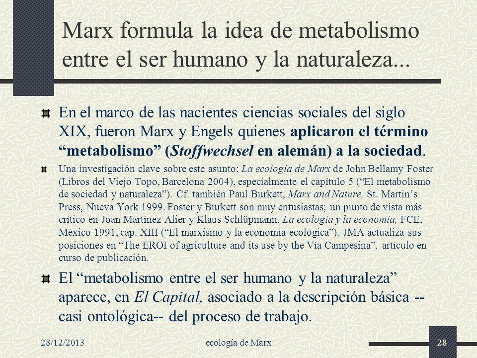 28/12/2013ecología de Marx28 Marx formula la idea de metabolismo entre el ser humano y la naturaleza... En el marco de las nacientes ciencias sociales