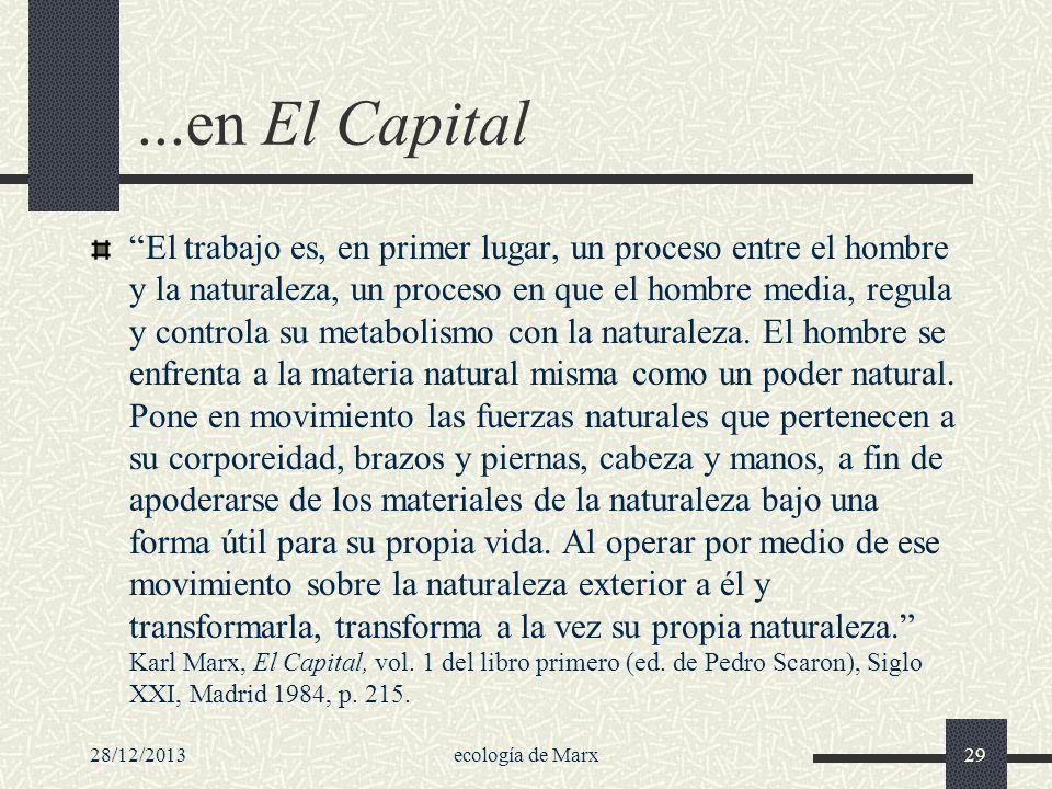28/12/2013ecología de Marx29...en El Capital El trabajo es, en primer lugar, un proceso entre el hombre y la naturaleza, un proceso en que el hombre m